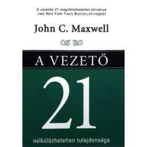John C. Maxwell: A vezető 21 nélkülözhetetlen tulajdonsága