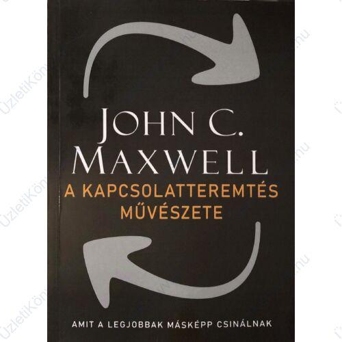 John C. Maxwell: A kapcsolatteremtés művészete