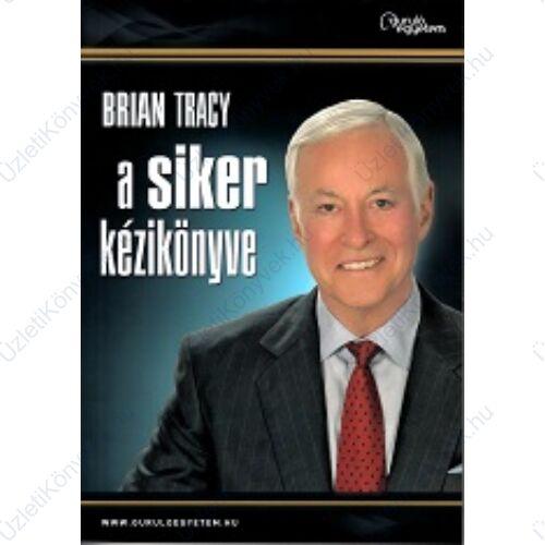 Brian Tracy: A siker kézikönyve