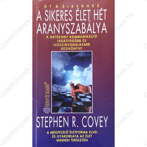 Stephen R. Covey: A sikeres élet hét aranyszabálya