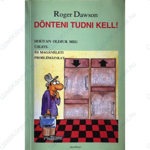 Roger Dawson: Dönteni tudni kell!