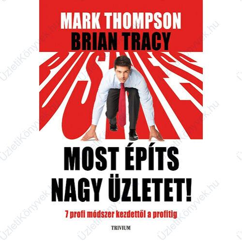 Brian Tracy: Most építs nagy üzletet!