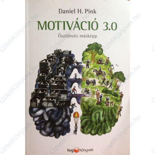 Daniel H. Pink: Motiváció 3.0 - Ösztönzés másképp